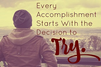 Every accomplishment begins with a decision to try quote