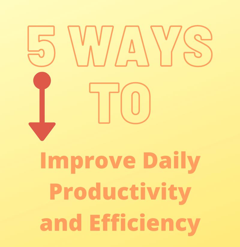 5 Ways to improve daily productivity