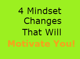 Mindset changes that will Motivate you