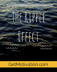 ripple effect The Ripple Effect   What You Do Matters